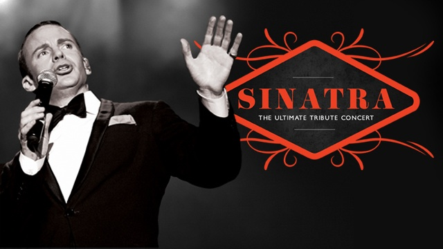 Sinatra: The Ultimate Tribute Concert